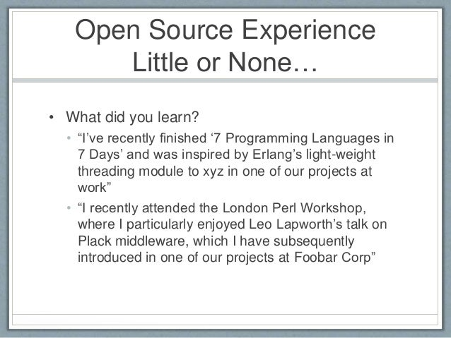 """Open Source Experience  Little or None…  • What did you learn?  • """"I've recently finished '7 Programming Languages in  7 D..."""