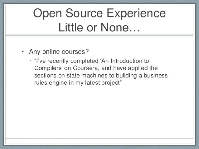 """Open Source Experience  Little or None…  • Any online courses?  • """"I've recently completed 'An Introduction to  Compilers'..."""