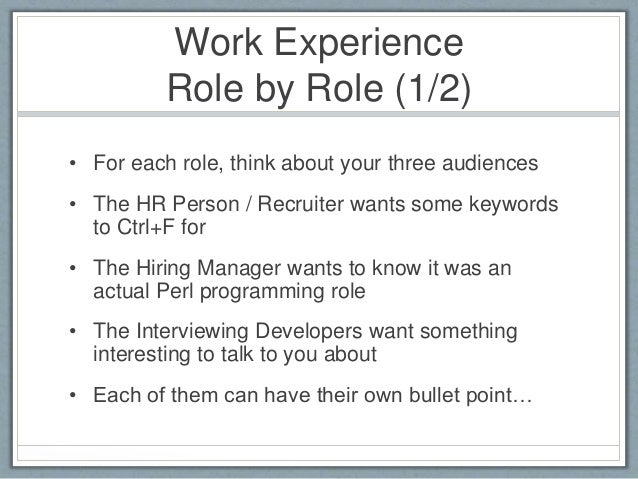 Work Experience  Role by Role (1/2)  • For each role, think about your three audiences  • The HR Person / Recruiter wants ...