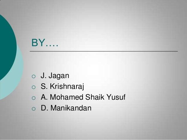 BY…. o o o o  J. Jagan S. Krishnaraj A. Mohamed Shaik Yusuf D. Manikandan