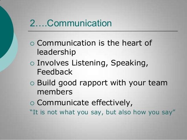 2….Communication         Communication is the heart of leadership Involves Listening, Speaking, Feedback Build good ra...