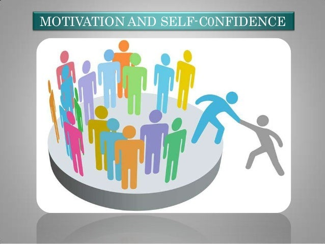 MOTIVATION AND SELF-C0NFIDENCE