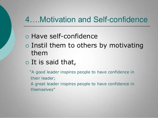 """4….Motivation and Self-confidence      Have self-confidence Instil them to others by motivating them It is said that, """"..."""