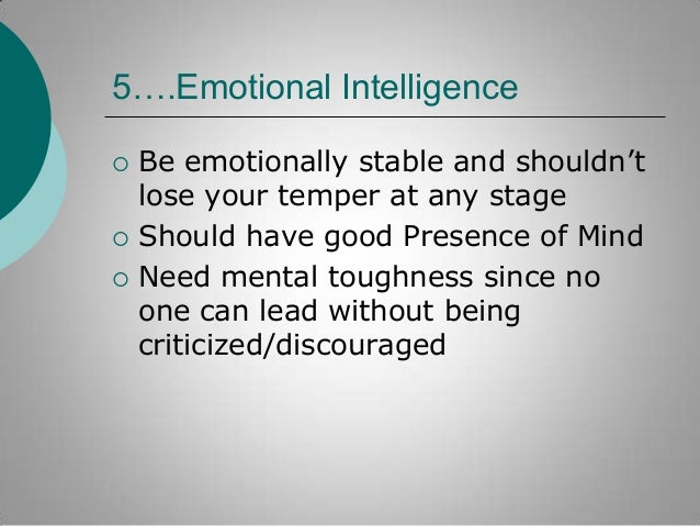 """5….Emotional Intelligence      Be emotionally stable and shouldn""""t lose your temper at any stage Should have good Prese..."""