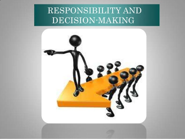 RESPONSIBILITY AND DECISION-MAKING