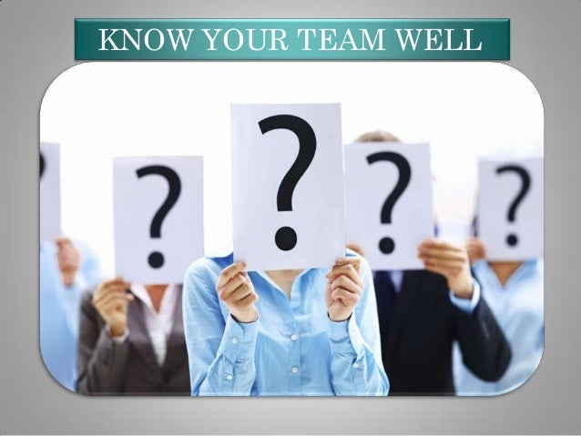 KNOW YOUR TEAM WELL