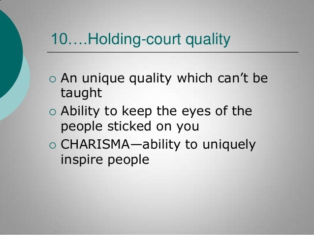 """10….Holding-court quality       An unique quality which can""""t be taught Ability to keep the eyes of the people sticked ..."""