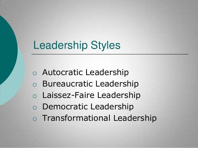 Leadership Styles o o o o o  Autocratic Leadership Bureaucratic Leadership Laissez-Faire Leadership Democratic Leadership ...