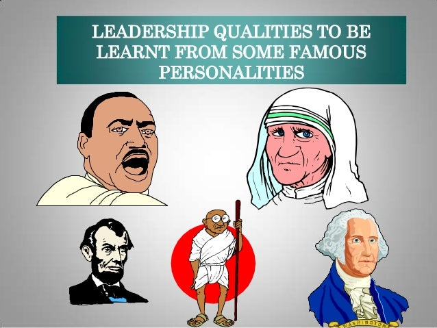 LEADERSHIP QUALITIES TO BE LEARNT FROM SOME FAMOUS PERSONALITIES