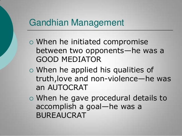 Gandhian Management       When he initiated compromise between two opponents—he was a GOOD MEDIATOR When he applied his...