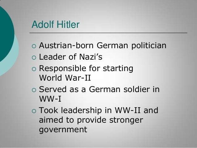 "Adolf Hitler         Austrian-born German politician Leader of Nazi""s Responsible for starting World War-II Served as..."