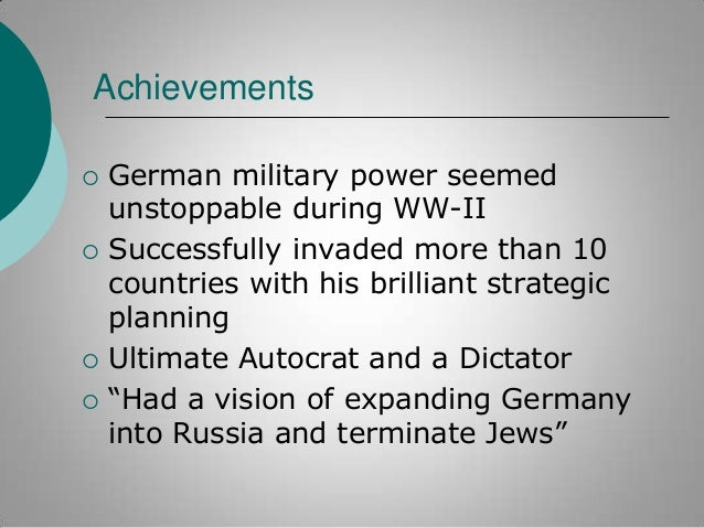 Achievements        German military power seemed unstoppable during WW-II Successfully invaded more than 10 countries ...