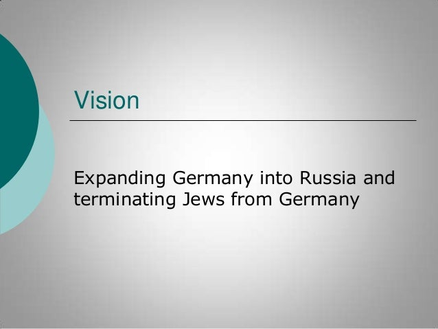 Vision Expanding Germany into Russia and terminating Jews from Germany
