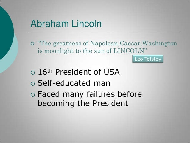 """Abraham Lincoln   """"The greatness of Napolean,Caesar,Washington is moonlight to the sun of LINCOLN"""" Leo Tolstoy      16..."""