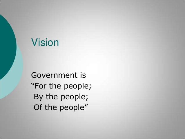 """Vision Government is """"For the people; By the people; Of the people"""""""