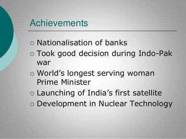"Achievements         Nationalisation of banks Took good decision during Indo-Pak war World""s longest serving woman Pr..."