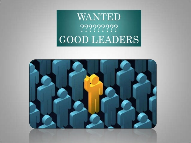 WANTED ????????? GOOD LEADERS
