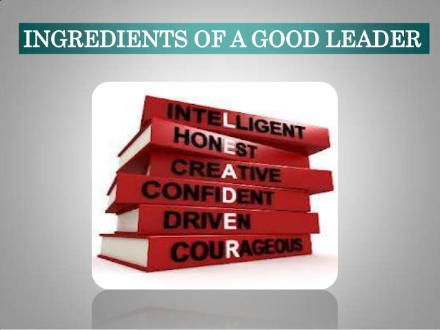 INGREDIENTS OF A GOOD LEADER