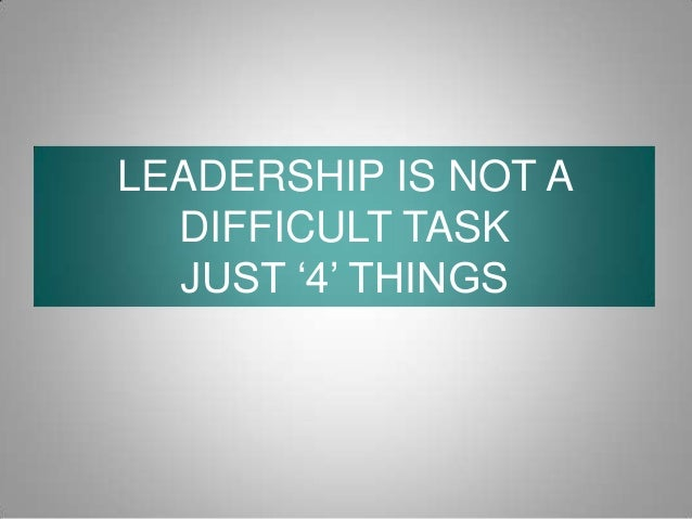 LEADERSHIP IS NOT A DIFFICULT TASK JUST '4' THINGS