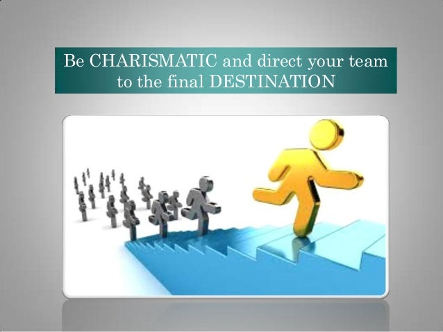 Be CHARISMATIC and direct your team to the final DESTINATION