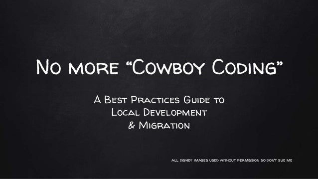 """No more """"Cowboy Coding"""" A Best Practices Guide to Local Development & Migration all disney images used without permission ..."""