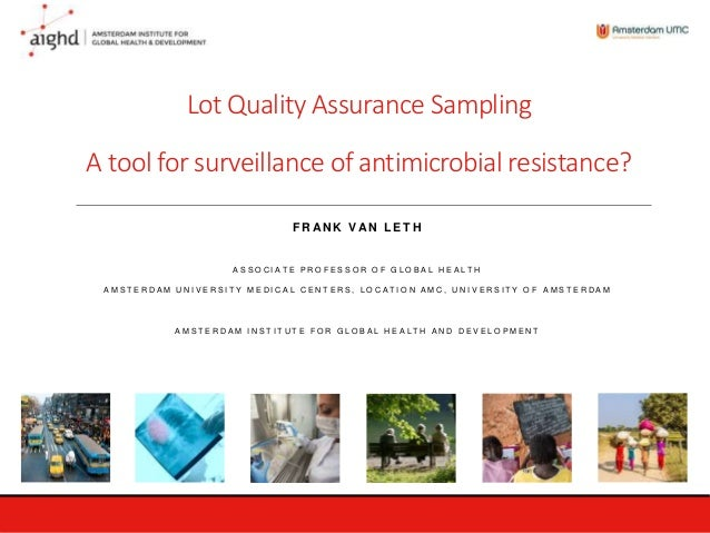 Lot Quality Assurance Sampling A tool for surveillance of antimicrobial resistance? F R AN K VAN L E T H A S S O C I A T E...