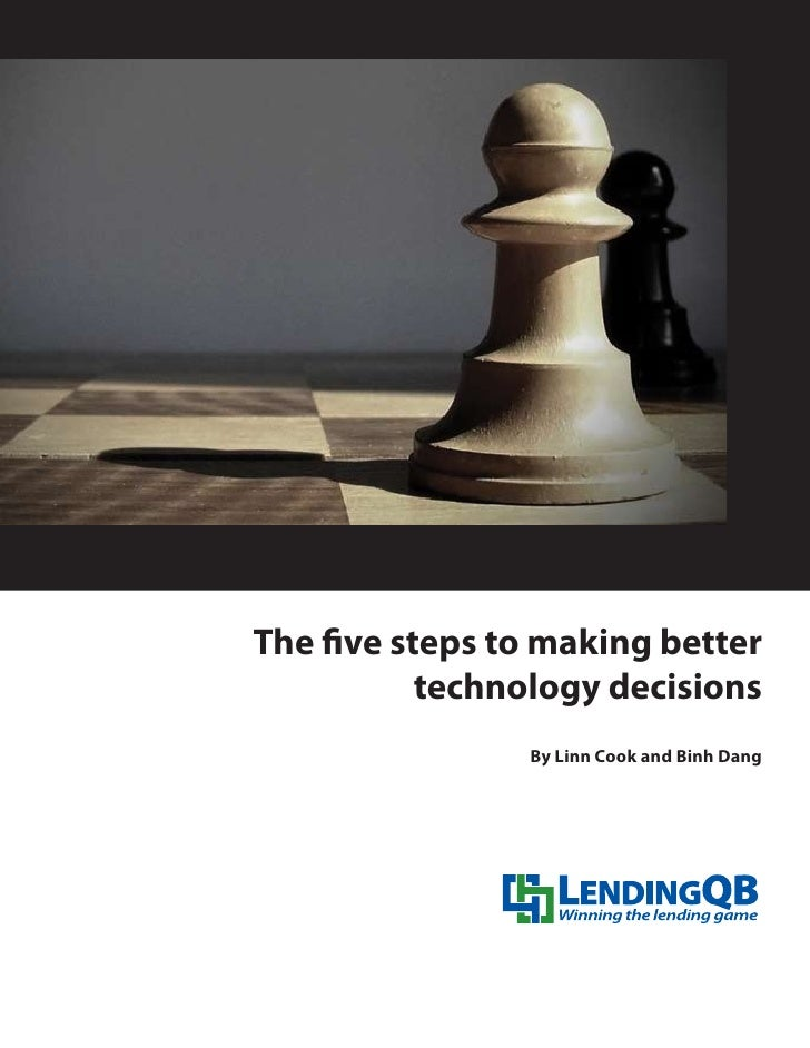 The five steps to making better           technology decisions                By Linn Cook and Binh Dang