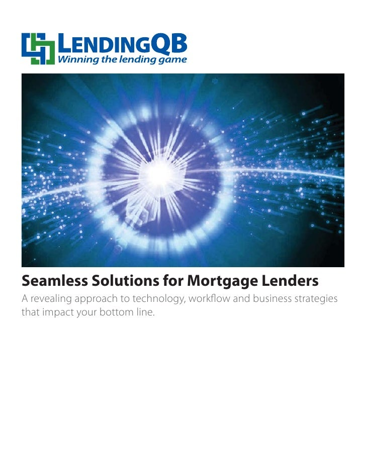 Seamless Solutions for Mortgage LendersA revealing approach to technology, workflow and business strategiesthat impact you...