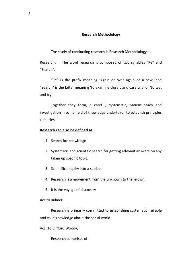 1 Research Methodology The study of conducting research is Research Methodology. Research: The word research is composed o...