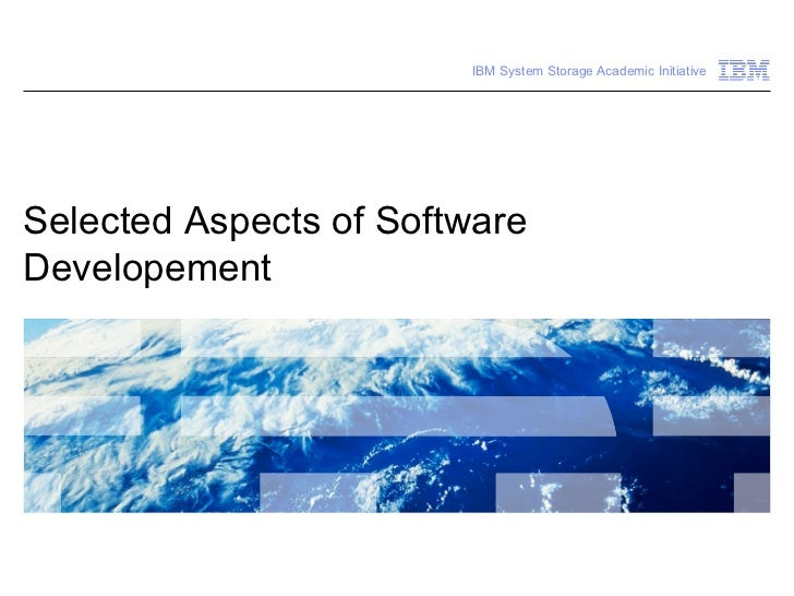 IBM System Storage Academic InitiativeSelected Aspects of SoftwareDevelopement                                            ...