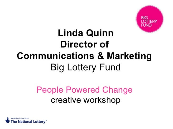 Linda Quinn Director of  Communications & Marketing  Big Lottery Fund People Powered Change   creative workshop
