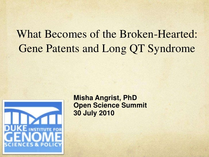 What Becomes of the Broken-Hearted: Gene Patents and Long QT Syndrome<br />Misha Angrist, PhD<br />Open Science Summit<br ...