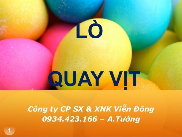 LÒ QUAY VỊT Công ty CP SX & XNK Viễn Đông 0934.423.166 – A.Tưởng 1