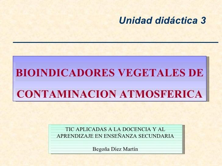 BIOINDICADORES VEGETALES DE  CONTAMINACION ATMOSFERICA Unidad didáctica 3 TIC APLICADAS A LA DOCENCIA Y AL APRENDIZAJE EN ...