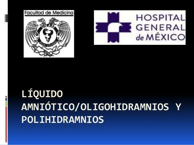 LÍQUIDO AMNIÓTICO/OLIGOHIDRAMNIOS Y POLIHIDRAMNIOS
