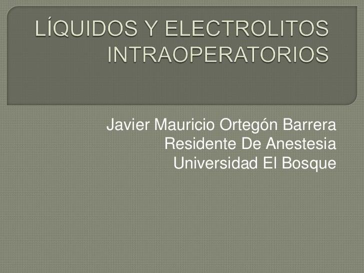 Javier Mauricio Ortegón Barrera        Residente De Anestesia         Universidad El Bosque