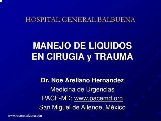 HOSPITAL GENERAL BALBUENA              MANEJO DE LIQUIDOS              EN CIRUGIA y TRAUMA                   Dr. Noe Arell...