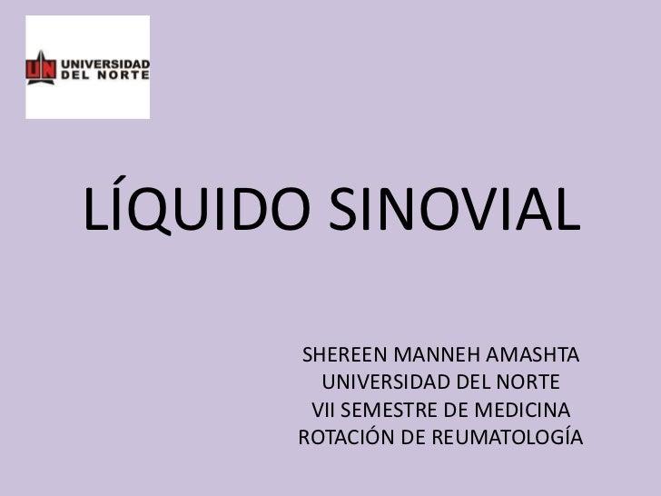 LÍQUIDO SINOVIAL<br />SHEREEN MANNEH AMASHTA<br />UNIVERSIDAD DEL NORTE<br />VII SEMESTRE DE MEDICINA<br />ROTACIÓN DE REU...