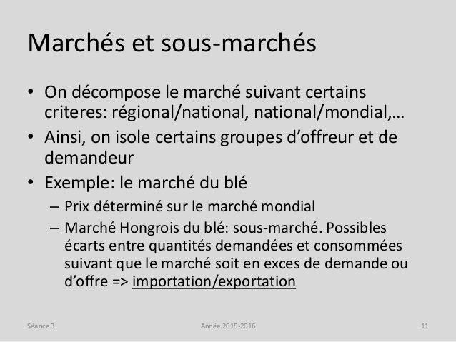 Marchés et sous-marchés • On décompose le marché suivant certains criteres: régional/national, national/mondial,… • Ainsi,...