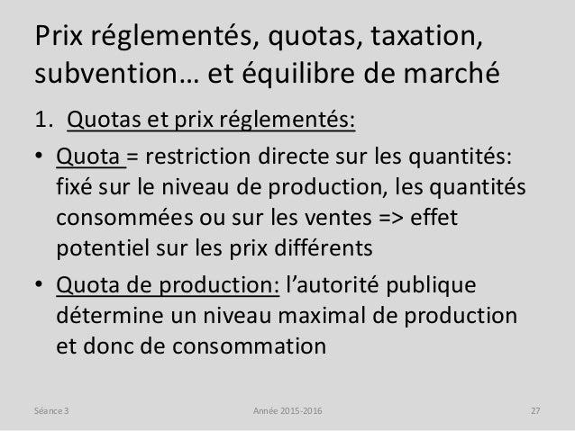 Prix réglementés, quotas, taxation, subvention… et équilibre de marché 1. Quotas et prix réglementés: • Quota = restrictio...