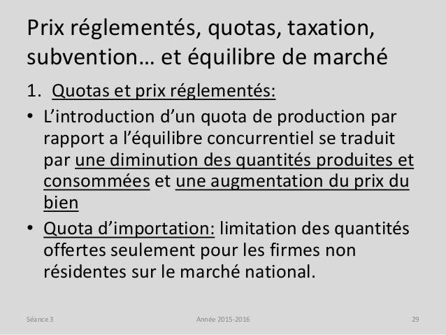 Prix réglementés, quotas, taxation, subvention… et équilibre de marché 1. Quotas et prix réglementés: • L'introduction d'u...