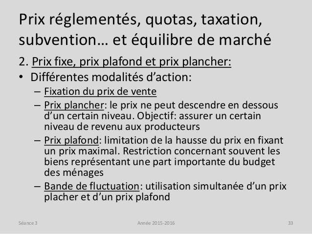 Prix réglementés, quotas, taxation, subvention… et équilibre de marché 2. Prix fixe, prix plafond et prix plancher: • Diff...