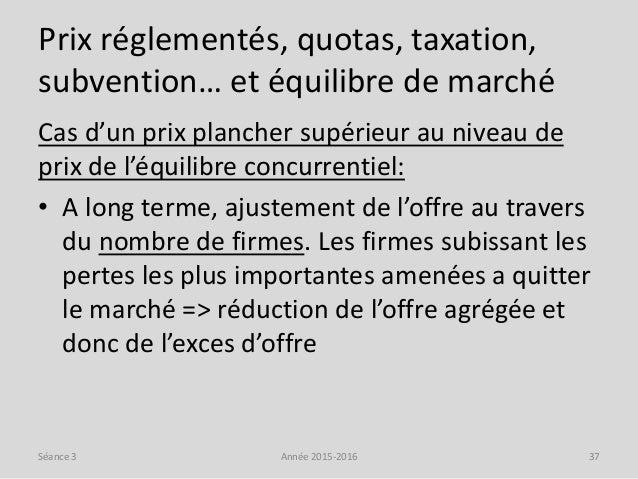 Prix réglementés, quotas, taxation, subvention… et équilibre de marché Cas d'un prix plancher supérieur au niveau de prix ...