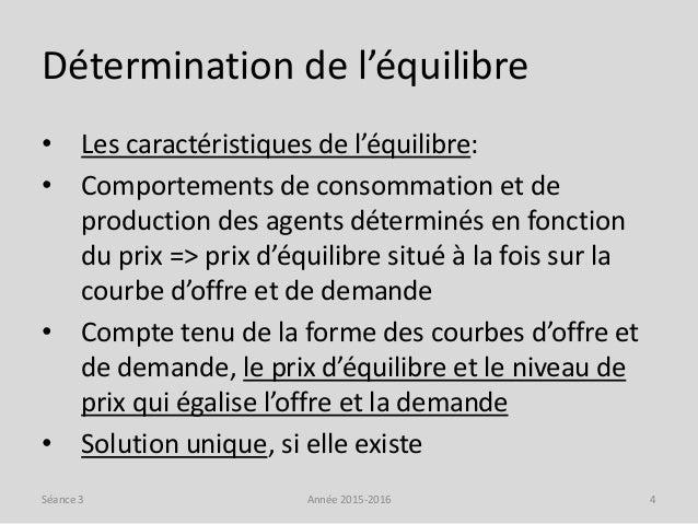 Détermination de l'équilibre • Les caractéristiques de l'équilibre: • Comportements de consommation et de production des a...