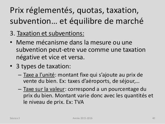 Prix réglementés, quotas, taxation, subvention… et équilibre de marché 3. Taxation et subventions: • Meme mécanisme dans l...