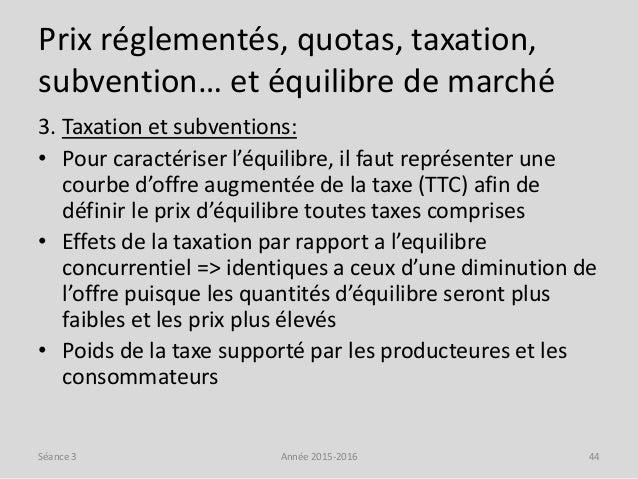 Prix réglementés, quotas, taxation, subvention… et équilibre de marché 3. Taxation et subventions: • Pour caractériser l'é...