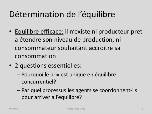 Détermination de l'équilibre • Equilibre efficace: il n'existe ni producteur pret a étendre son niveau de production, ni c...