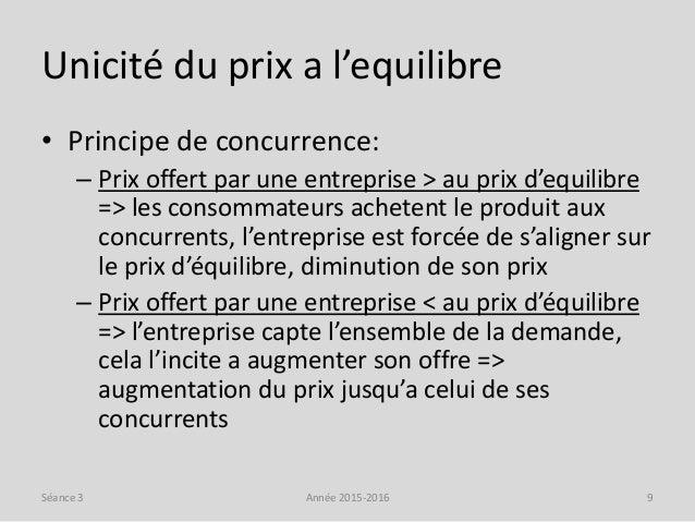 Unicité du prix a l'equilibre • Principe de concurrence: – Prix offert par une entreprise > au prix d'equilibre => les con...