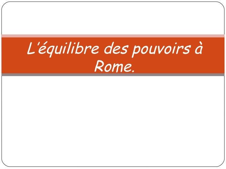 L'équilibre des pouvoirs à          Rome.