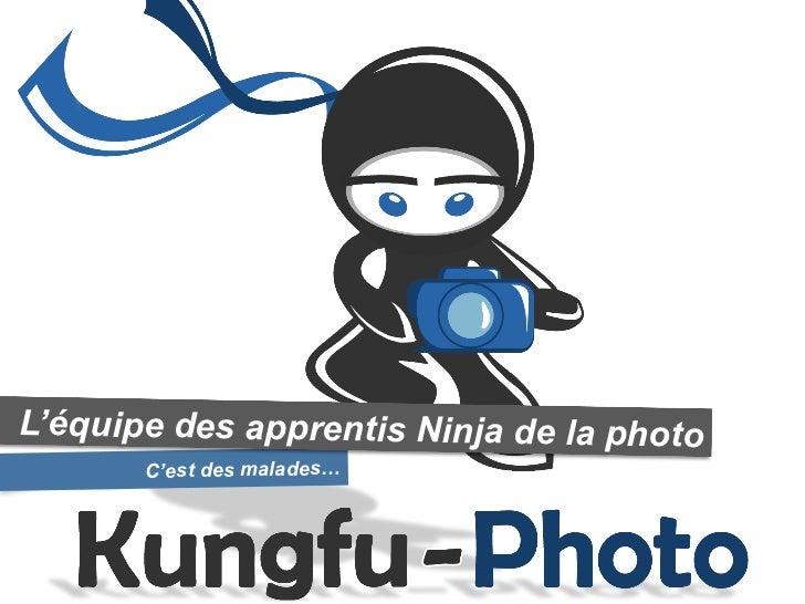 L'équipe des apprentis Ninja de la photo       C'est des malades…
